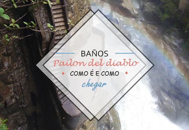 Conheça o Pailon del Diablo - Baños, Equador