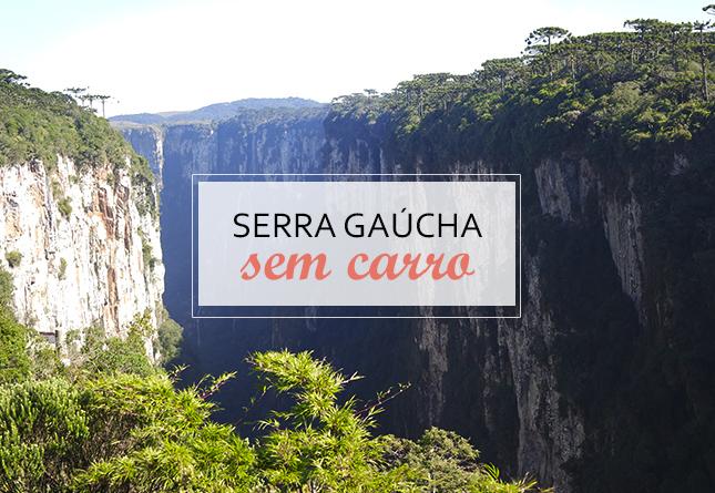 Serra Gaúcha sem carro - como chegar e se locomover